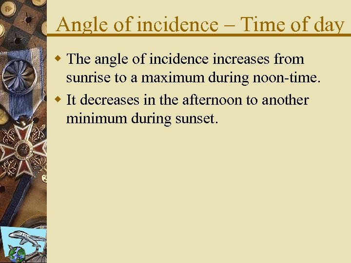Angle of incidence – Time of day w The angle of incidence increases from