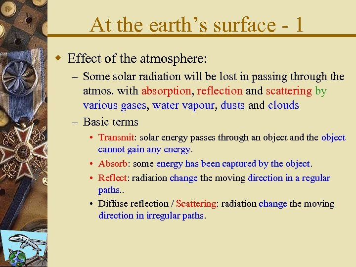 At the earth's surface - 1 w Effect of the atmosphere: – Some solar