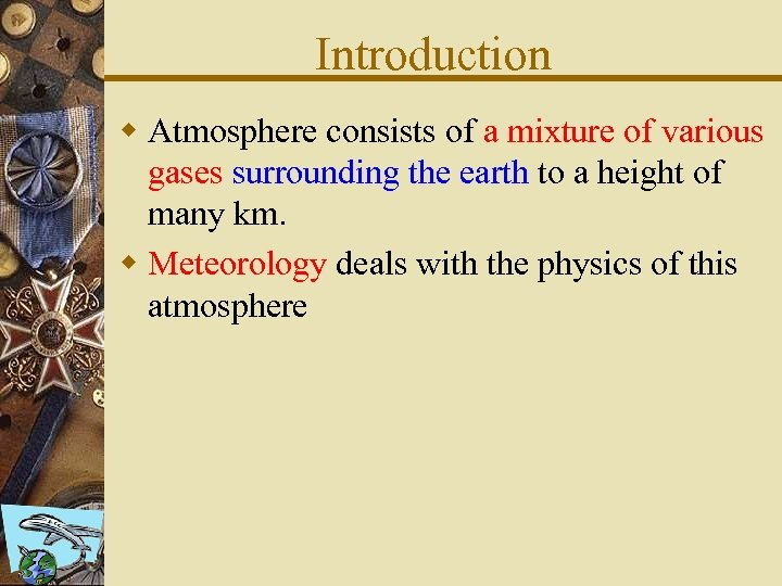 Introduction w Atmosphere consists of a mixture of various gases surrounding the earth to