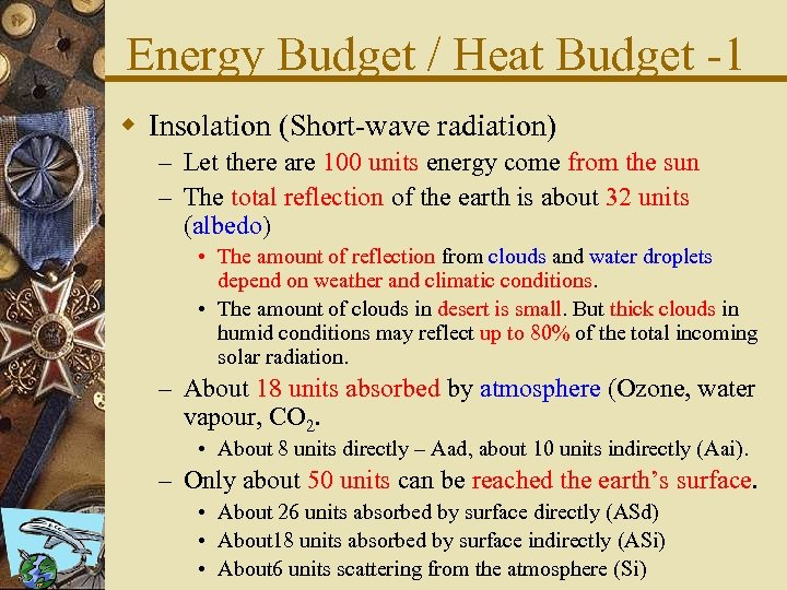 Energy Budget / Heat Budget -1 w Insolation (Short-wave radiation) – Let there are
