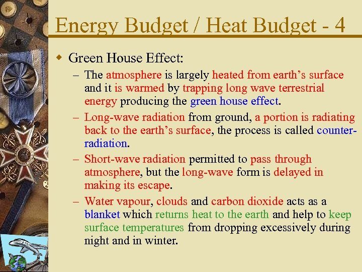 Energy Budget / Heat Budget - 4 w Green House Effect: – The atmosphere