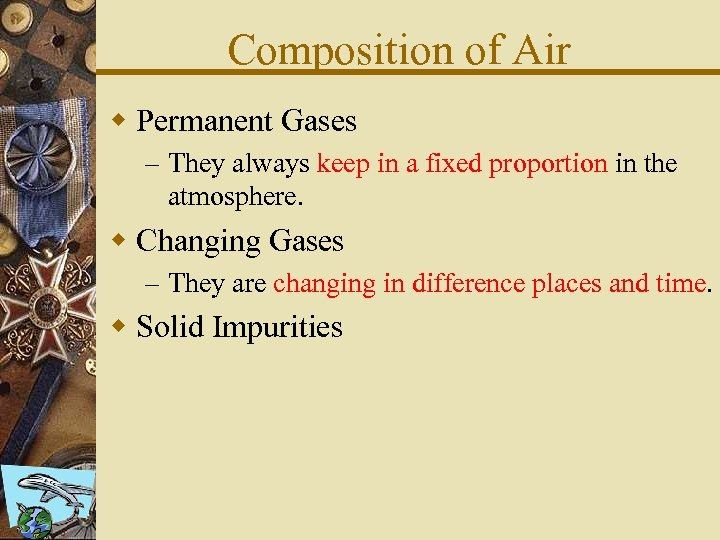 Composition of Air w Permanent Gases – They always keep in a fixed proportion