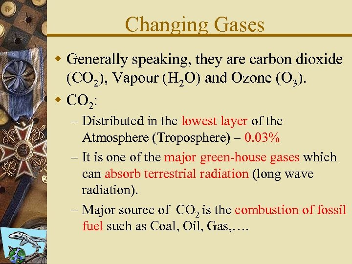 Changing Gases w Generally speaking, they are carbon dioxide (CO 2), Vapour (H 2