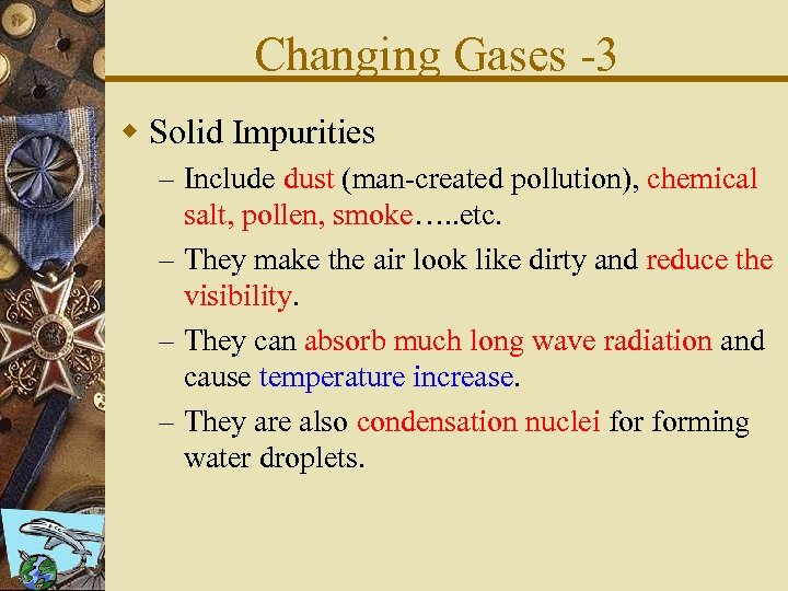 Changing Gases -3 w Solid Impurities – Include dust (man-created pollution), chemical salt, pollen,