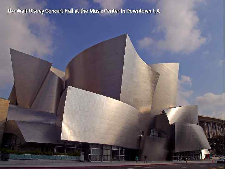 the Walt Disney Concert Hall at the Music Center in Downtown L. A