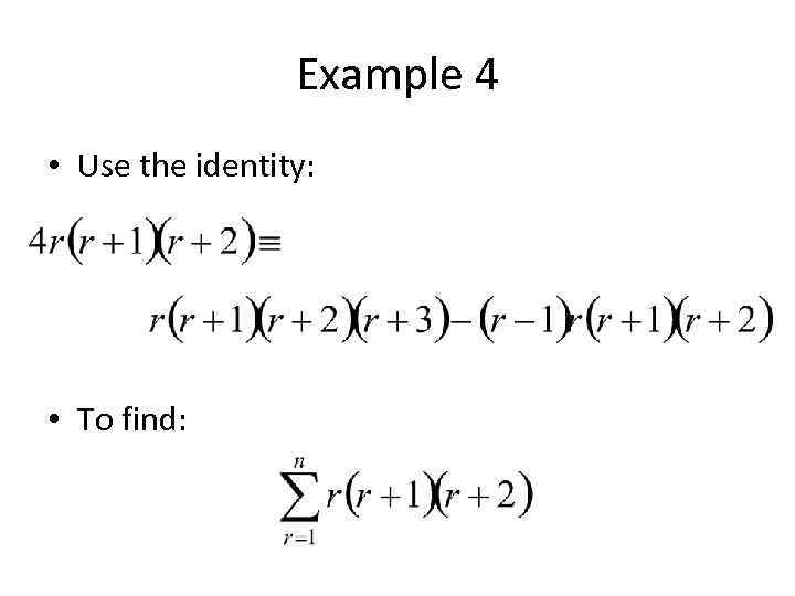 Example 4 • Use the identity: • To find:
