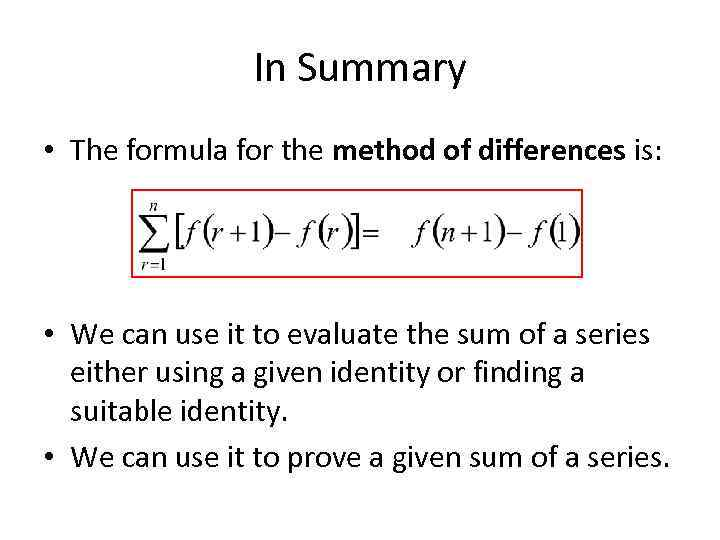 In Summary • The formula for the method of differences is: • We can