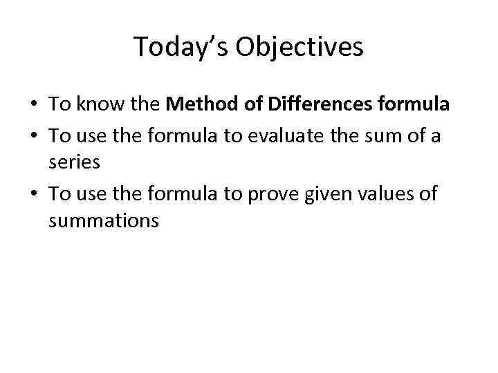 Today's Objectives • To know the Method of Differences formula • To use the