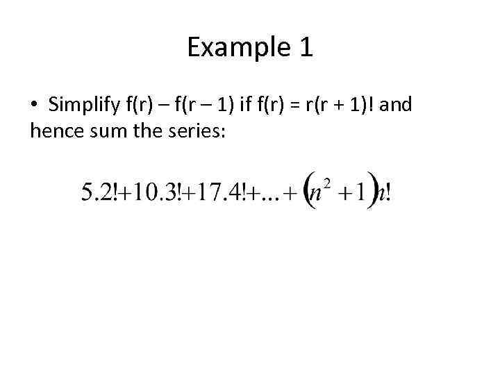 Example 1 • Simplify f(r) – f(r – 1) if f(r) = r(r +