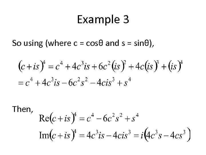 Example 3 So using (where c = cosθ and s = sinθ), Then,