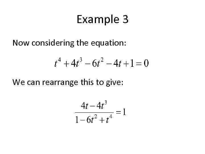 Example 3 Now considering the equation: We can rearrange this to give: