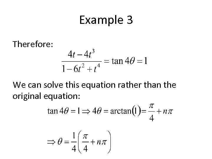 Example 3 Therefore: We can solve this equation rather than the original equation: