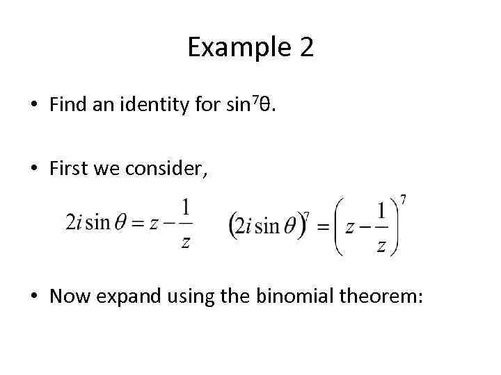 Example 2 • Find an identity for sin 7θ. • First we consider, •