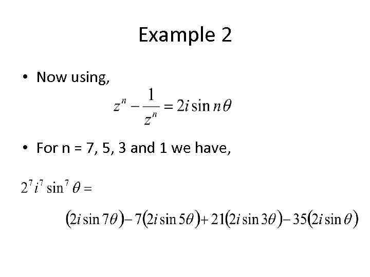 Example 2 • Now using, • For n = 7, 5, 3 and 1