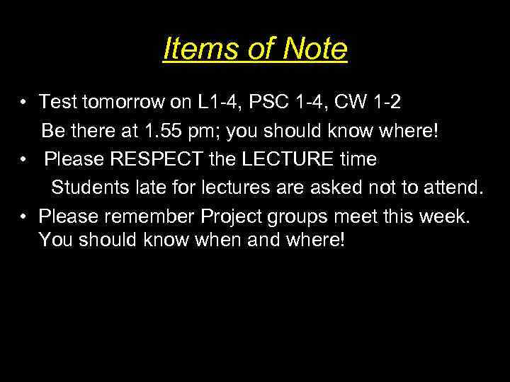 Items of Note • Test tomorrow on L 1 -4, PSC 1 -4, CW