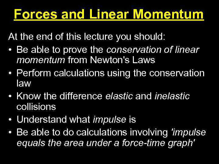Forces and Linear Momentum At the end of this lecture you should: • Be