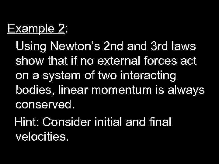 Example 2: Using Newton's 2 nd and 3 rd laws show that if