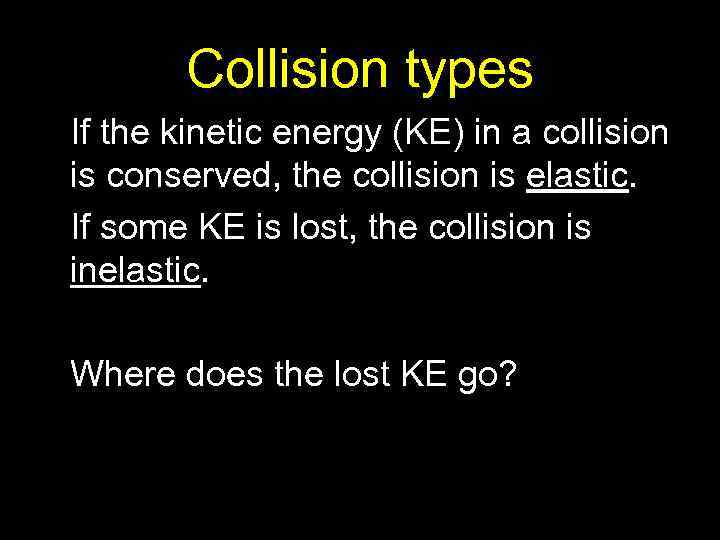 Collision types If the kinetic energy (KE) in a collision is conserved, the collision