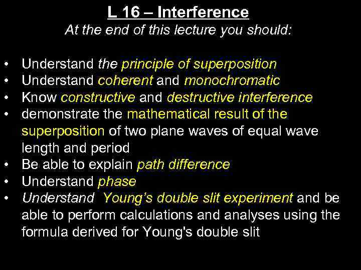 L 16 – Interference At the end of this lecture you should: • •