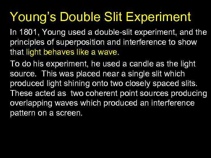 Young's Double Slit Experiment In 1801, Young used a double-slit experiment, and the principles