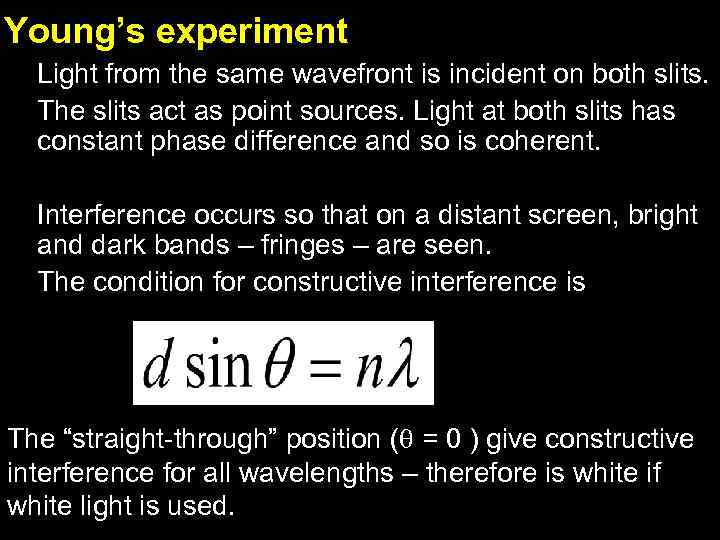 Young's experiment Light from the same wavefront is incident on both slits. The slits