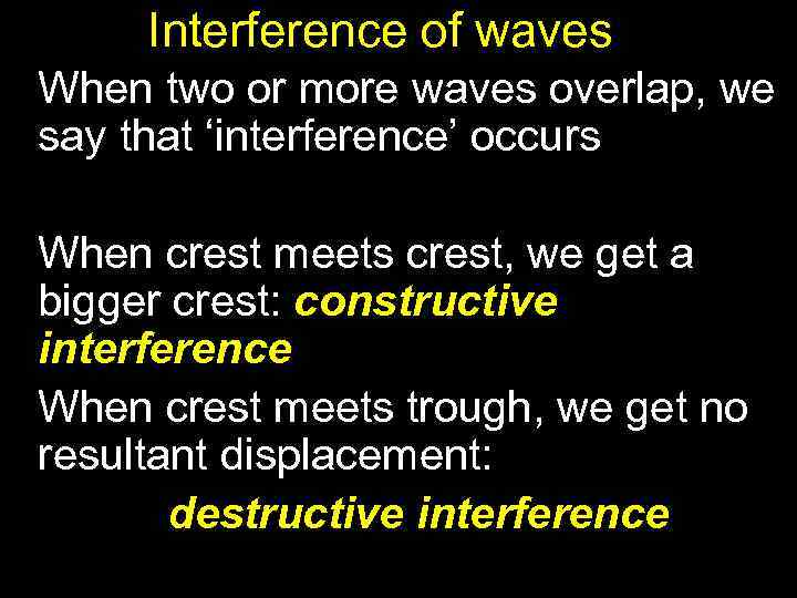 Interference of waves When two or more waves overlap, we say that 'interference' occurs