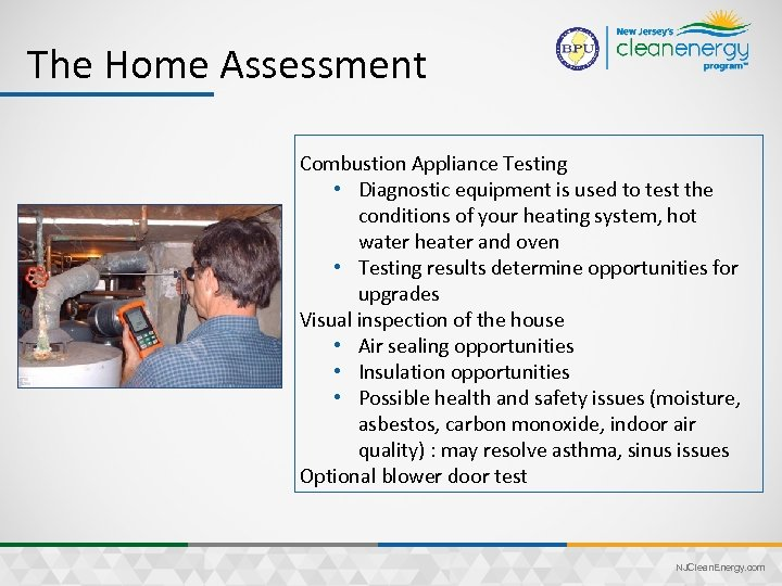 The Home Assessment Process Combustion Appliance Testing • Diagnostic equipment is used to test