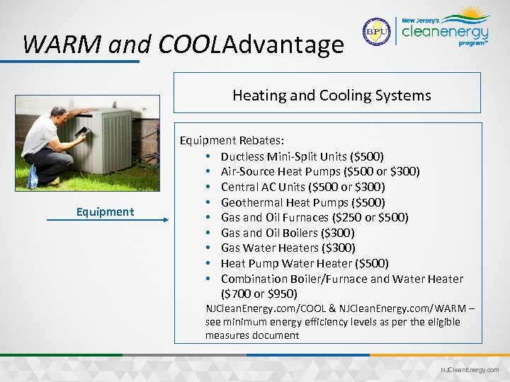 WARM and COOLAdvantage Heating and Cooling Systems Equipment Rebates: • Ductless Mini-Split Units ($500)