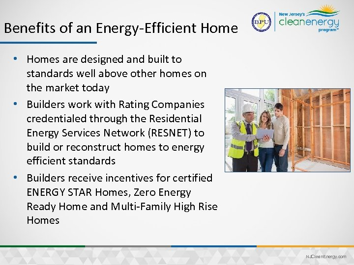 Benefits of an Energy-Efficient Home • Homes are designed and built to standards well