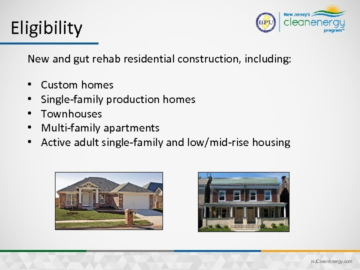 Eligibility New and gut rehab residential construction, including: • • • Custom homes Single-family