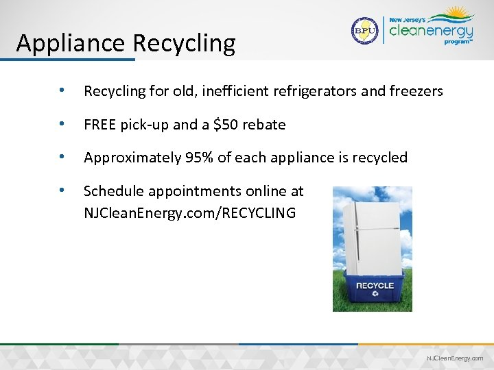Appliance Recycling • Recycling for old, inefficient refrigerators and freezers • FREE pick-up and