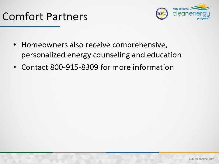 Comfort Partners • Homeowners also receive comprehensive, personalized energy counseling and education • Contact