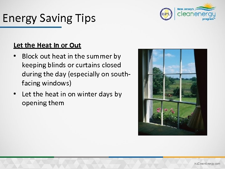 Energy Saving Tips Let the Heat In or Out • Block out heat in