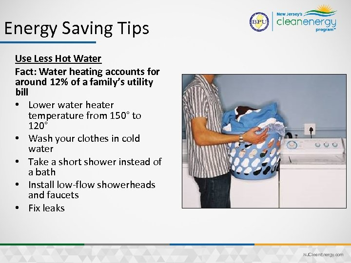 Energy Saving Tips Use Less Hot Water Fact: Water heating accounts for around 12%