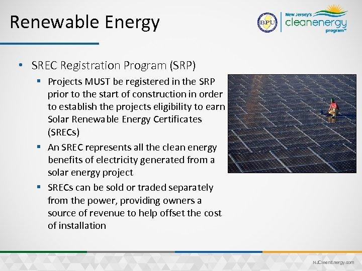 Renewable Energy • SREC Registration Program (SRP) § Projects MUST be registered in the