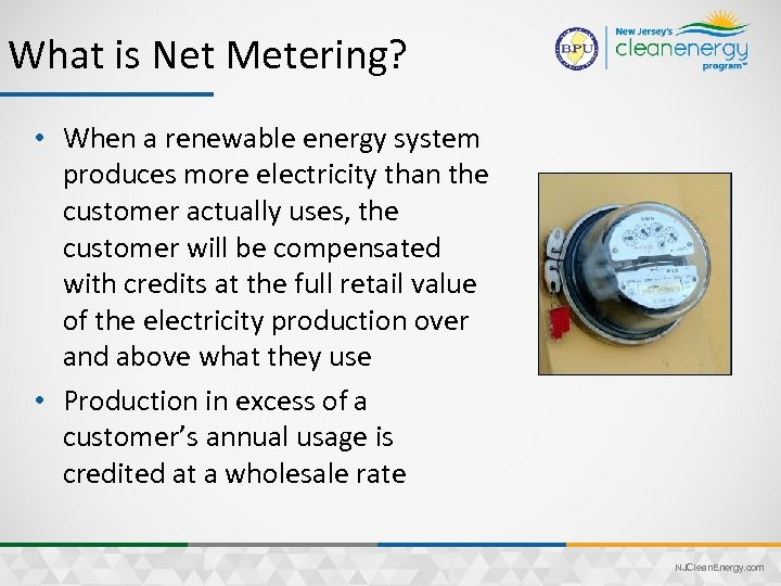 What is Net Metering? • When a renewable energy system produces more electricity than