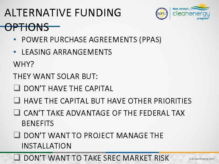ALTERNATIVE FUNDING OPTIONS • POWER PURCHASE AGREEMENTS (PPAS) • LEASING ARRANGEMENTS WHY? THEY WANT