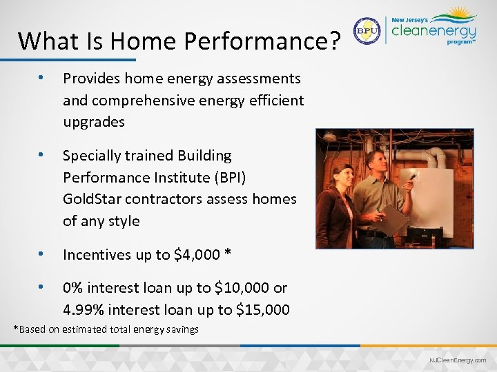 What Is Home Performance? • Provides home energy assessments and comprehensive energy efficient upgrades
