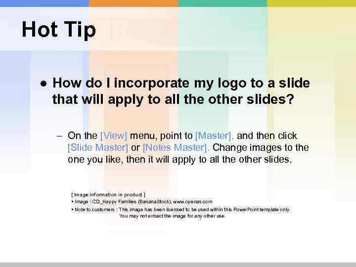 Hot Tip ● How do I incorporate my logo to a slide that will
