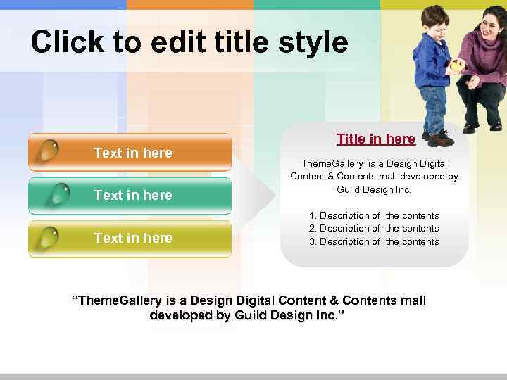 Click to edit title style Text in here Title in here Theme. Gallery is