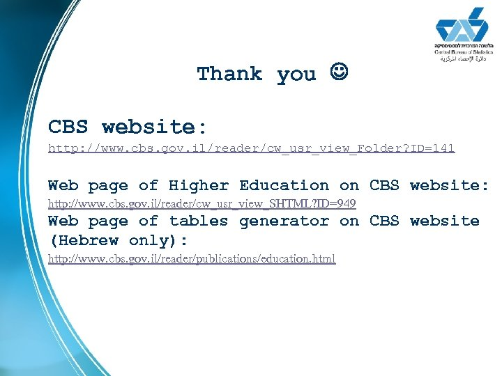 Thank you CBS website: http: //www. cbs. gov. il/reader/cw_usr_view_Folder? ID=141 Web page of Higher
