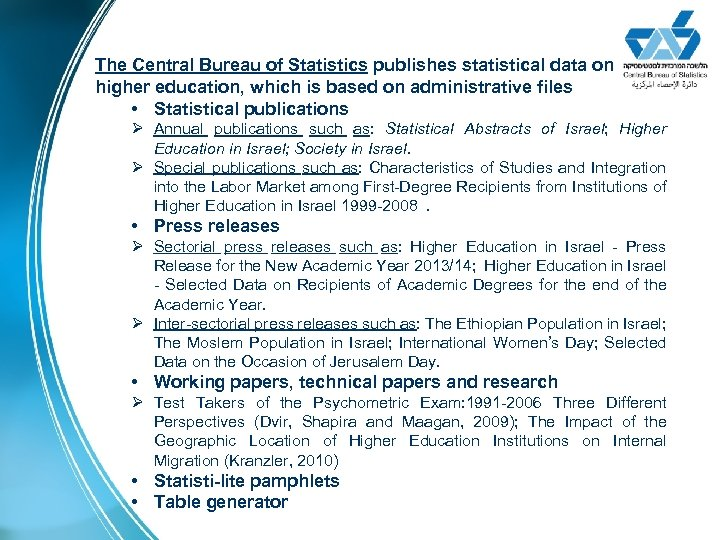 The Central Bureau of Statistics publishes statistical data on higher education, which is based