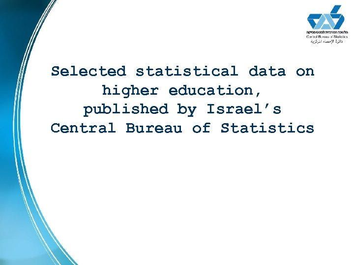 Selected statistical data on higher education, published by Israel's Central Bureau of Statistics