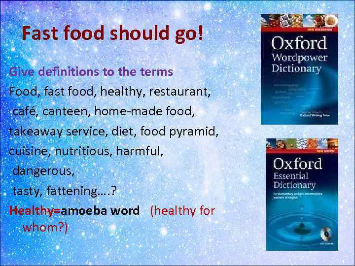 Fast food should go! Give definitions to the terms Food, fast food, healthy, restaurant,