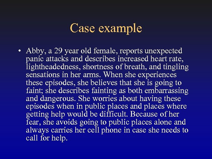 Case example • Abby, a 29 year old female, reports unexpected panic attacks and