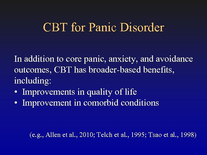 CBT for Panic Disorder In addition to core panic, anxiety, and avoidance outcomes, CBT