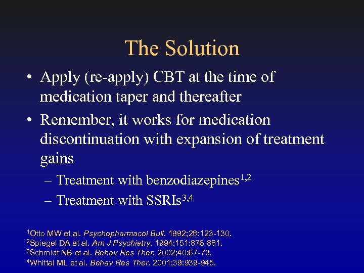 The Solution • Apply (re-apply) CBT at the time of medication taper and thereafter