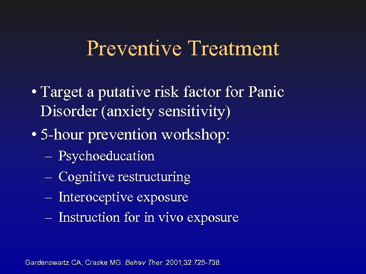 Preventive Treatment • Target a putative risk factor for Panic Disorder (anxiety sensitivity) •