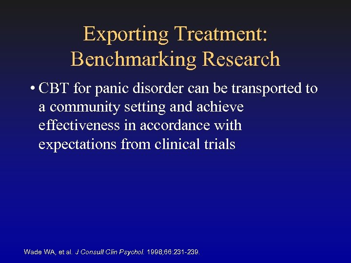 Exporting Treatment: Benchmarking Research • CBT for panic disorder can be transported to a