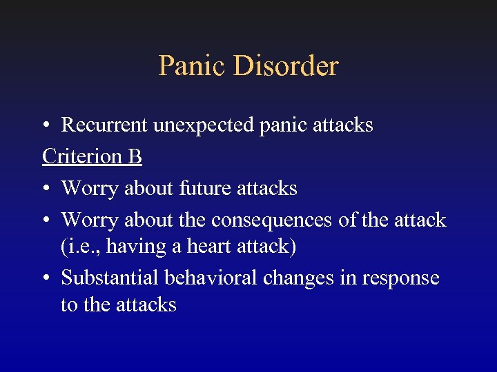 Panic Disorder • Recurrent unexpected panic attacks Criterion B • Worry about future attacks